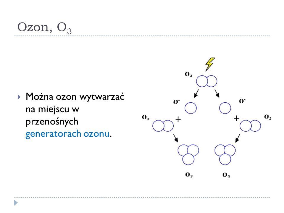 Ozon, O 3 Można ozon wytwarzać na miejscu w przenośnych generatorach ozonu.