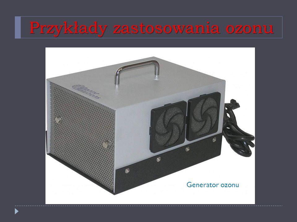 Przykłady zastosowania ozonu Generator ozonu