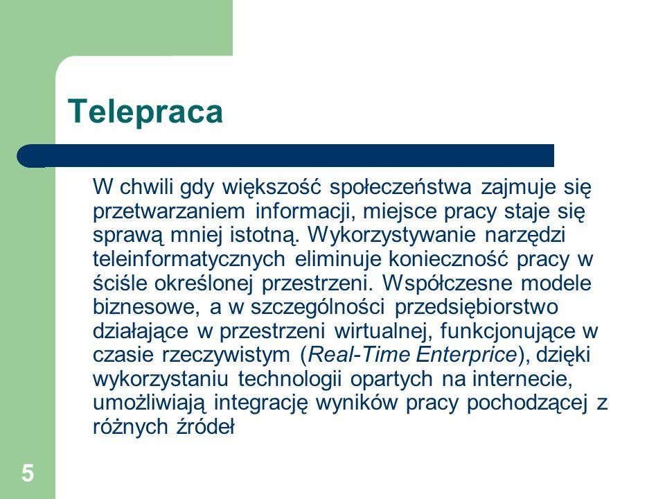 5 Telepraca W chwili gdy większość społeczeństwa zajmuje się przetwarzaniem informacji, miejsce pracy staje się sprawą mniej istotną. Wykorzystywanie