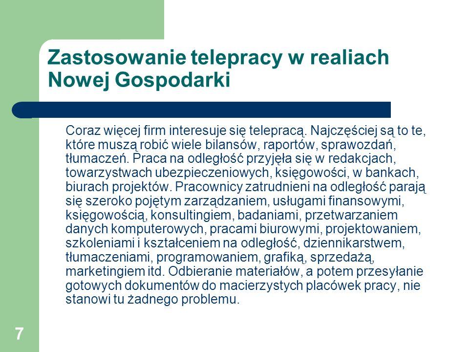 7 Zastosowanie telepracy w realiach Nowej Gospodarki Coraz więcej firm interesuje się telepracą. Najczęściej są to te, które muszą robić wiele bilansó