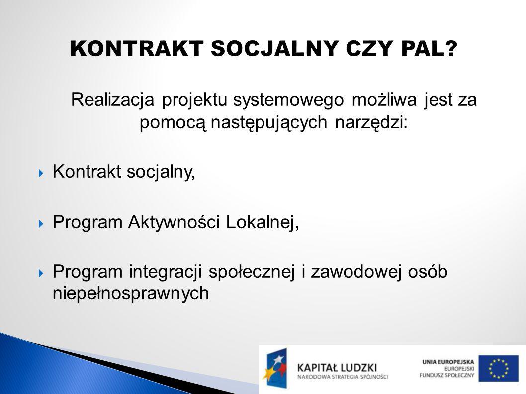 Realizacja projektu systemowego możliwa jest za pomocą następujących narzędzi: Kontrakt socjalny, Program Aktywności Lokalnej, Program integracji społecznej i zawodowej osób niepełnosprawnych