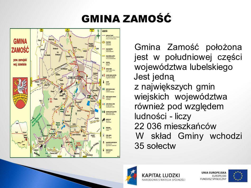 GMINA ZAMOŚĆ Gmina Zamość położona jest w południowej części województwa lubelskiego Jest jedną z największych gmin wiejskich województwa również pod względem ludności - liczy 22 036 mieszkańców W skład Gminy wchodzi 35 sołectw