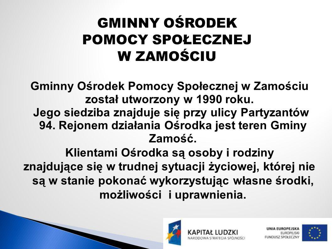 GMINNY OŚRODEK POMOCY SPOŁECZNEJ W ZAMOŚCIU Gminny Ośrodek Pomocy Społecznej w Zamościu został utworzony w 1990 roku.