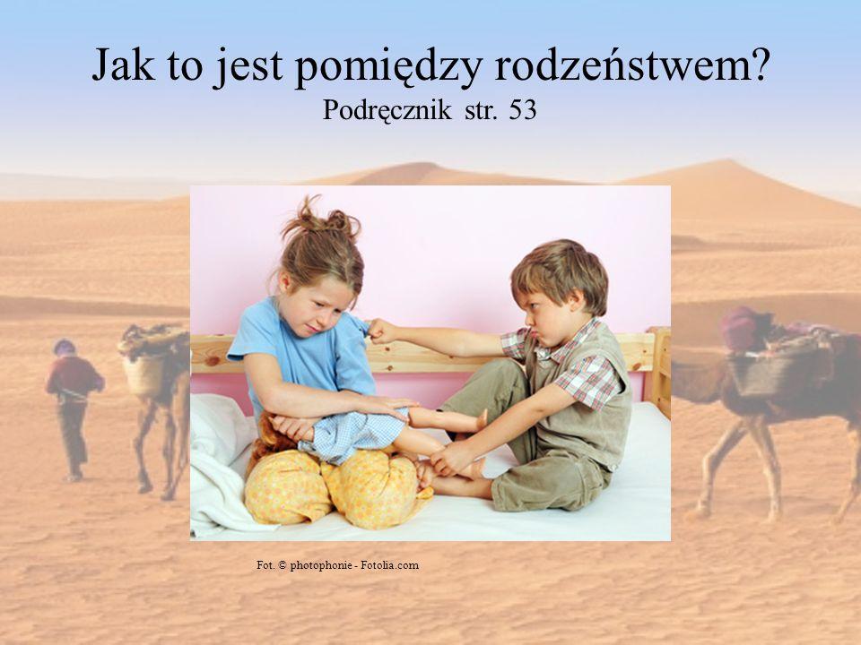Jak to jest pomiędzy rodzeństwem? Podręcznik str. 53 Fot. © photophonie - Fotolia.com