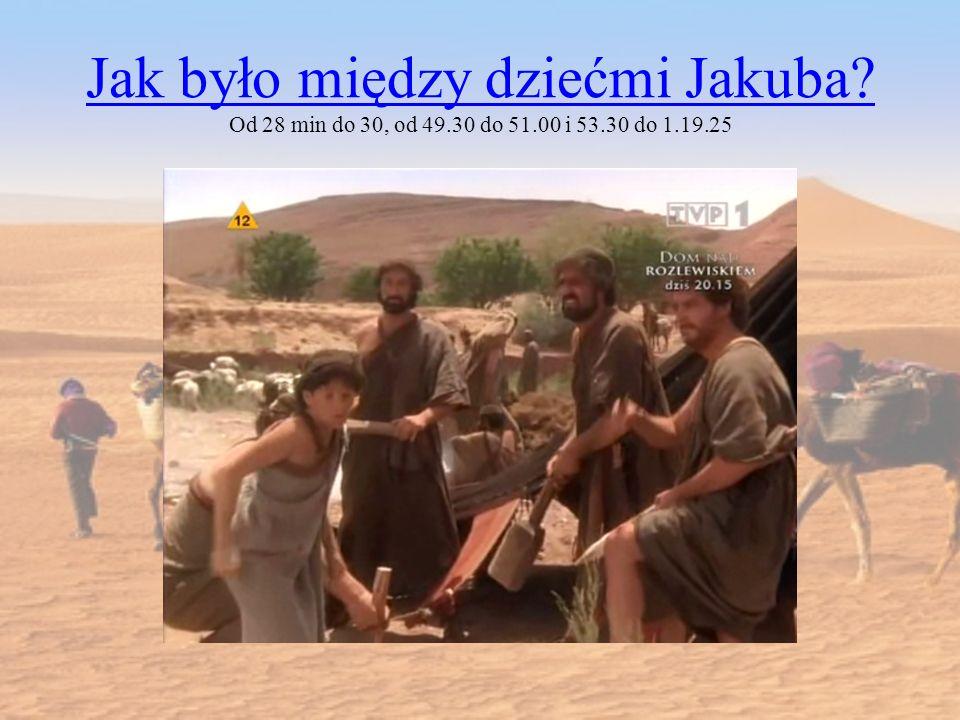 Jak było między dziećmi Jakuba? Jak było między dziećmi Jakuba? Od 28 min do 30, od 49.30 do 51.00 i 53.30 do 1.19.25