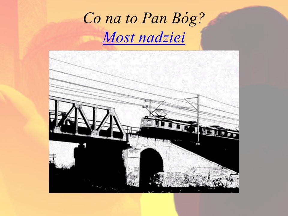 Co na to Pan Bóg? Most nadziei Most nadziei