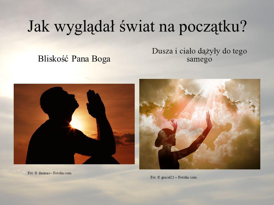 Jak wyglądał świat na początku? Bliskość Pana Boga Dusza i ciało dążyły do tego samego Fot. © dannas – Fotolia com Fot. © gracel21 – Fotolia com