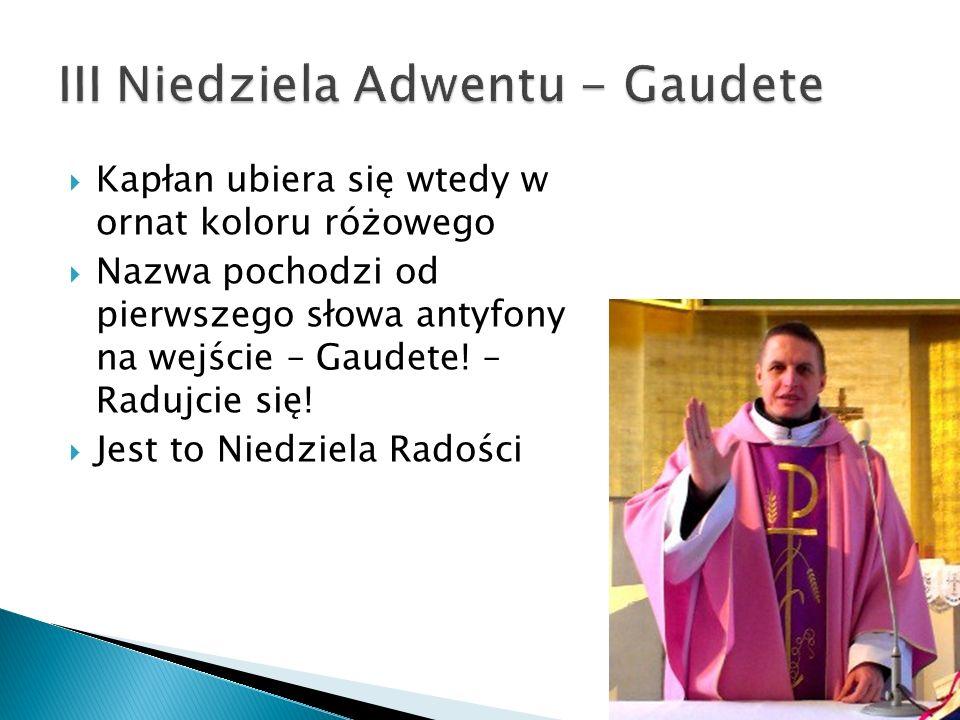 Kapłan ubiera się wtedy w ornat koloru różowego Nazwa pochodzi od pierwszego słowa antyfony na wejście – Gaudete! – Radujcie się! Jest to Niedziela Ra