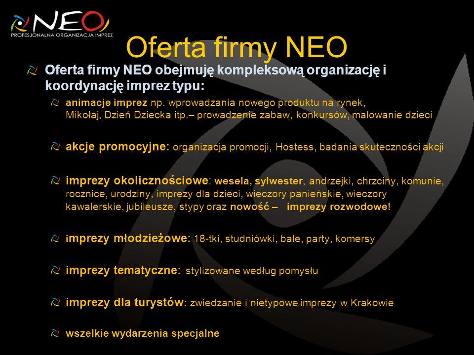 Oferta firmy NEO Oferta firmy NEO obejmuję kompleksową organizację i koordynację imprez typu: animacje imprez np. wprowadzania nowego produktu na ryne