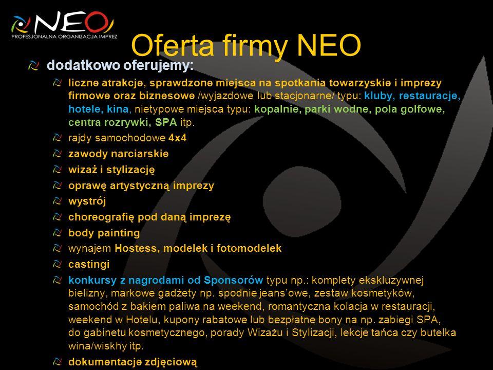Oferta firmy NEO dodatkowo oferujemy: liczne atrakcje, sprawdzone miejsca na spotkania towarzyskie i imprezy firmowe oraz biznesowe /wyjazdowe lub sta