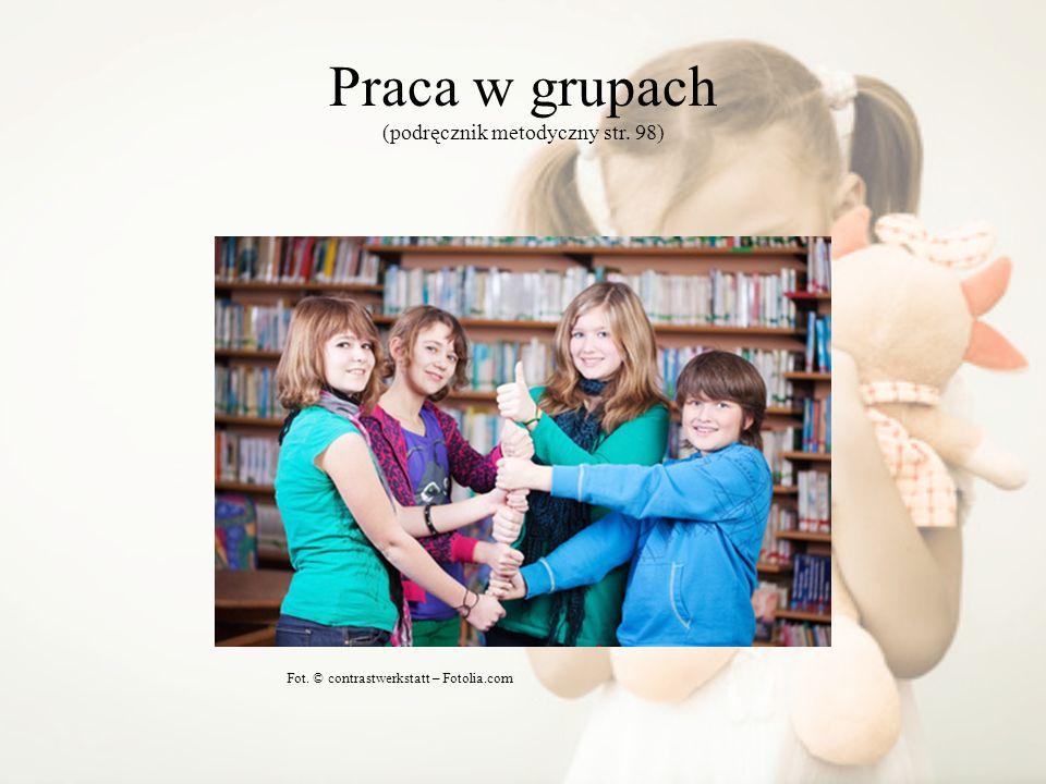 Praca w grupach (podręcznik metodyczny str. 98) Fot. © contrastwerkstatt – Fotolia.com