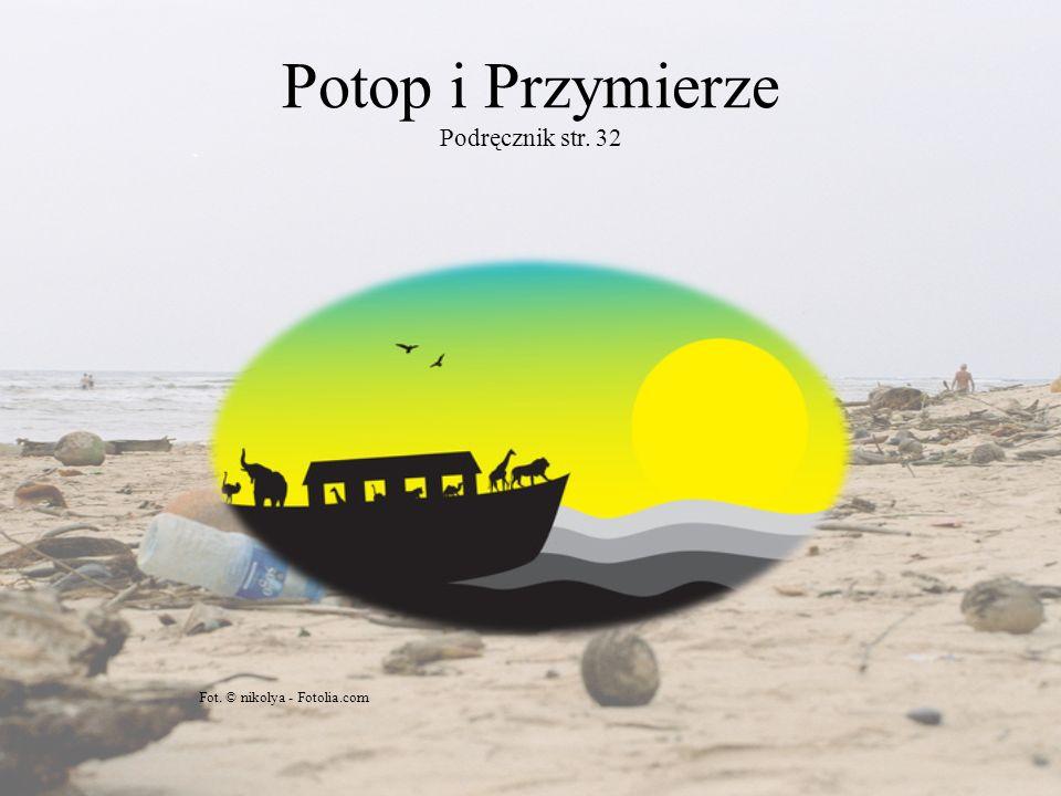 Potop i Przymierze Podręcznik str. 32 Fot. © nikolya - Fotolia.com