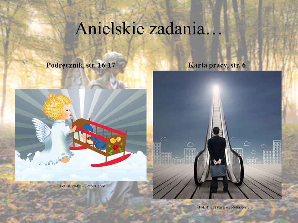 Anielskie zadania… Podręcznik, str. 16-17Karta pracy, str. 6 Fot. © klatki – Fotolia.com Fot. © Creativa – Fotolia.com