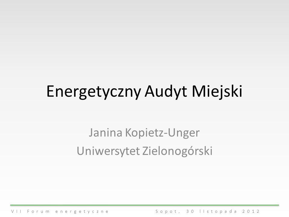 VII Forum energetyczne Sopot, 30 listopada 2012 Energetyczny Audyt Miejski Janina Kopietz-Unger Uniwersytet Zielonogórski