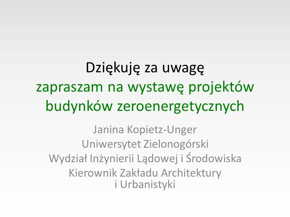 Dziękuję za uwagę zapraszam na wystawę projektów budynków zeroenergetycznych Janina Kopietz-Unger Uniwersytet Zielonogórski Wydział Inżynierii Lądowej