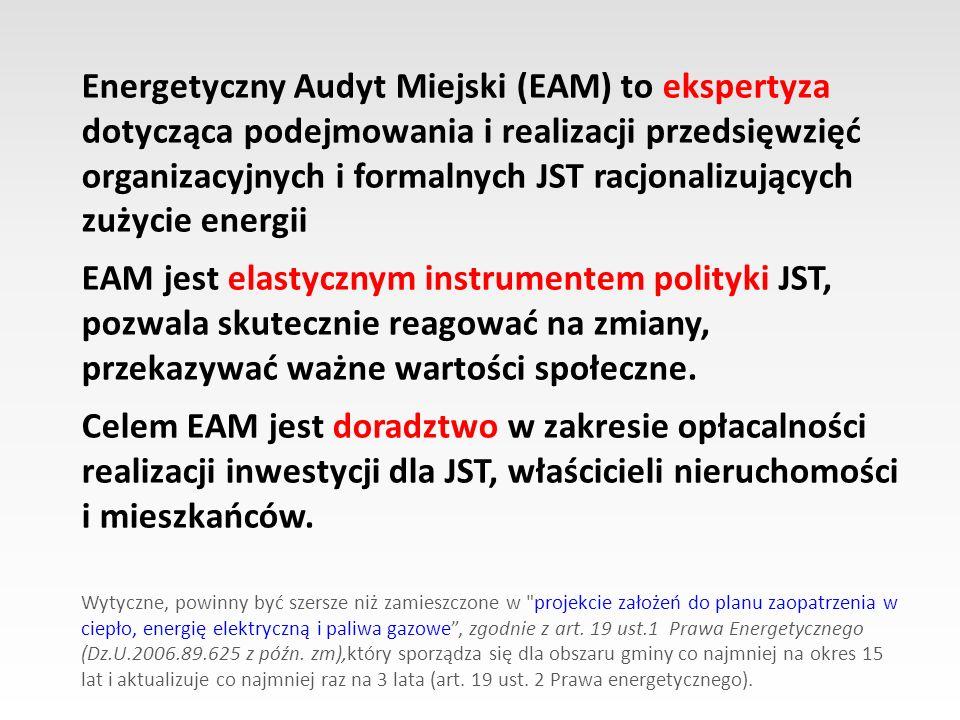 Energetyczny Audyt Miejski (EAM) to ekspertyza dotycząca podejmowania i realizacji przedsięwzięć organizacyjnych i formalnych JST racjonalizujących zu