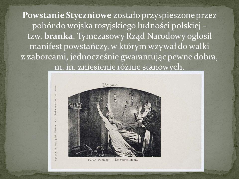 Powstanie Styczniowe zostało przyspieszone przez pobór do wojska rosyjskiego ludności polskiej – tzw. branka. Tymczasowy Rząd Narodowy ogłosił manifes