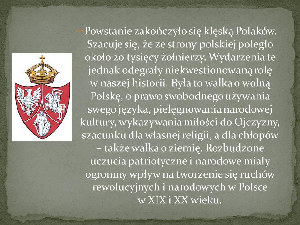 Powstanie zakończyło się klęską Polaków. Szacuje się, że ze strony polskiej poległo około 20 tysięcy żołnierzy. Wydarzenia te jednak odegrały niekwest