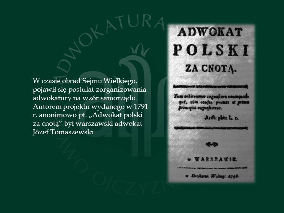 W czasie obrad Sejmu Wielkiego, pojawił się postulat zorganizowania adwokatury na wzór samorządu.