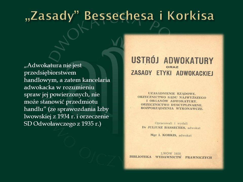 Adwokatura nie jest przedsiębiorstwem handlowym, a zatem kancelaria adwokacka w rozumieniu spraw jej powierzonych, nie może stanowić przedmiotu handlu (ze sprawozdania Izby lwowskiej z 1934 r.