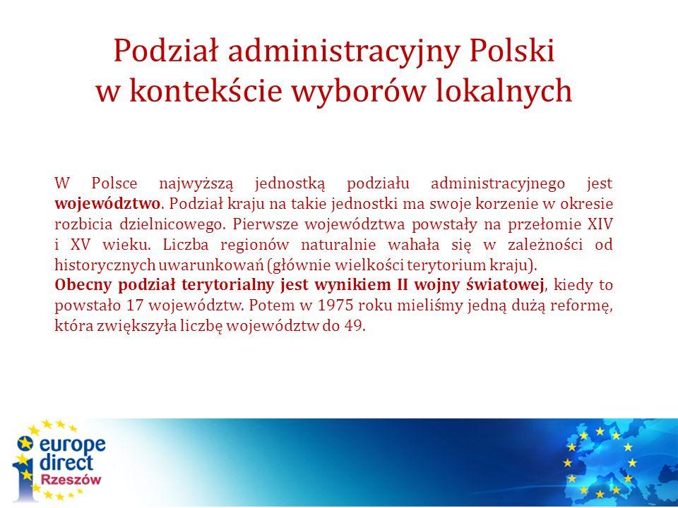 Podział administracyjny Polski w kontekście wyborów lokalnych W Polsce najwyższą jednostką podziału administracyjnego jest województwo. Podział kraju