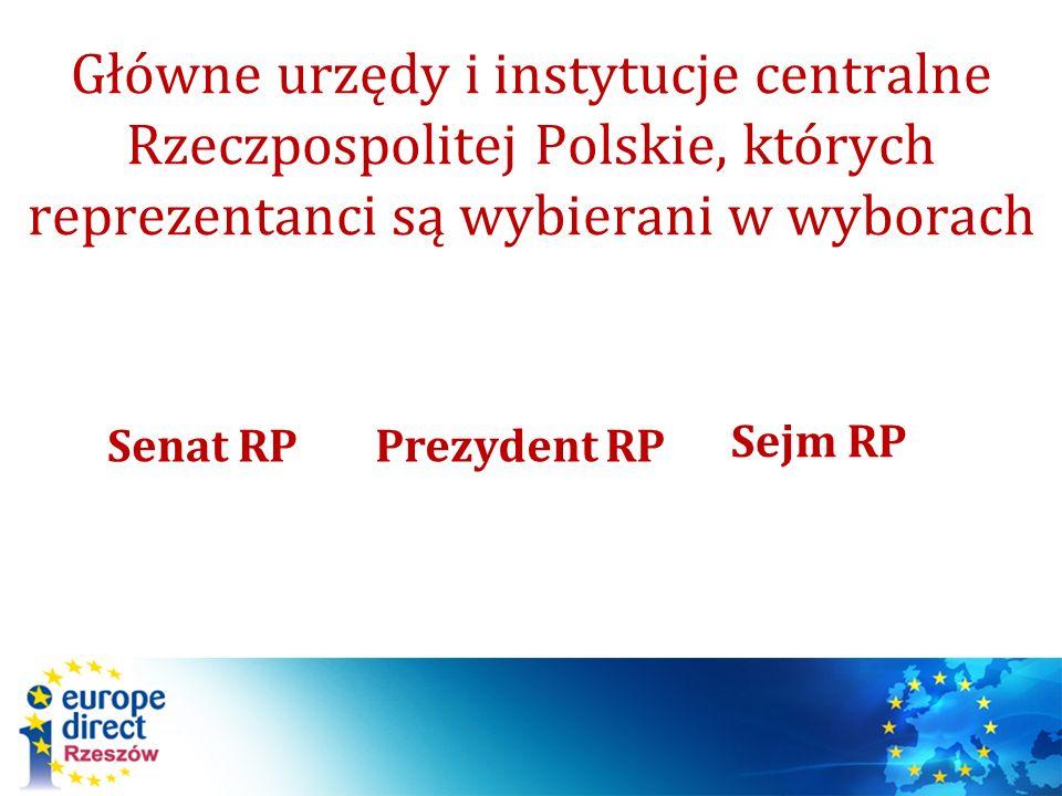 Główne urzędy i instytucje centralne Rzeczpospolitej Polskie, których reprezentanci są wybierani w wyborach Sejm RP Senat RPPrezydent RP