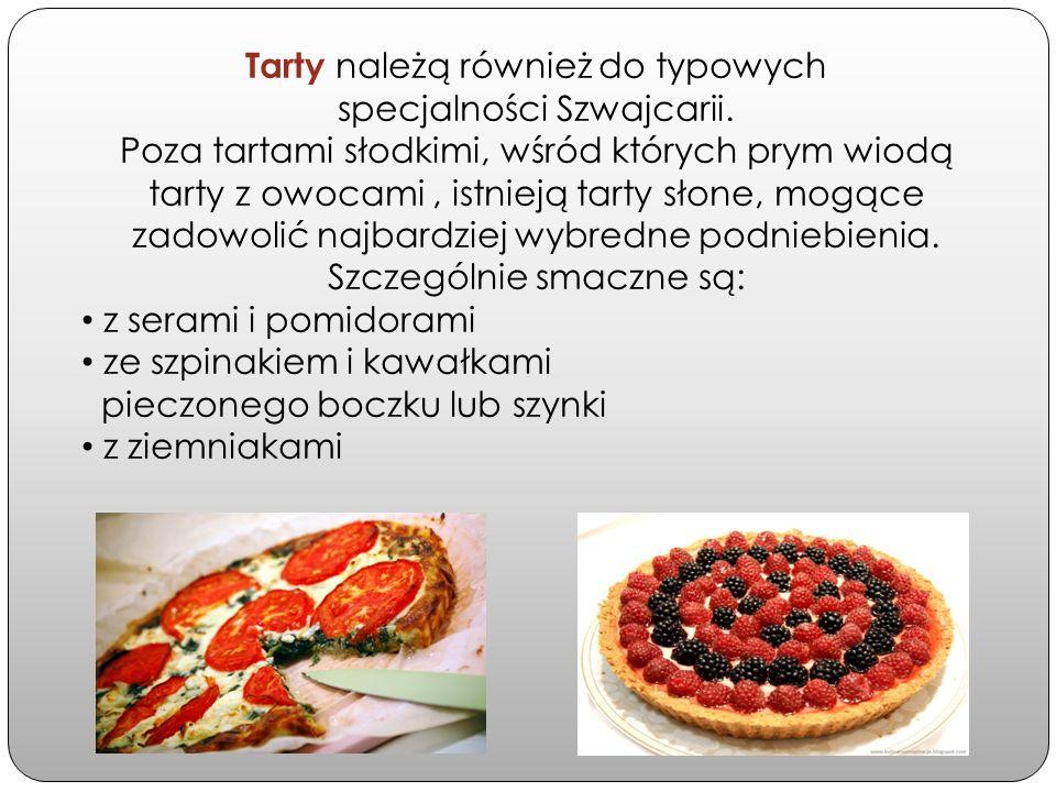 Tarty należą również do typowych specjalności Szwajcarii. Poza tartami słodkimi, wśród których prym wiodą tarty z owocami, istnieją tarty słone, mogąc