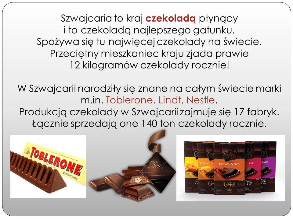 Szwajcaria to kraj czekoladą płynący i to czekoladą najlepszego gatunku. Spożywa się tu najwięcej czekolady na świecie. Przeciętny mieszkaniec kraju z