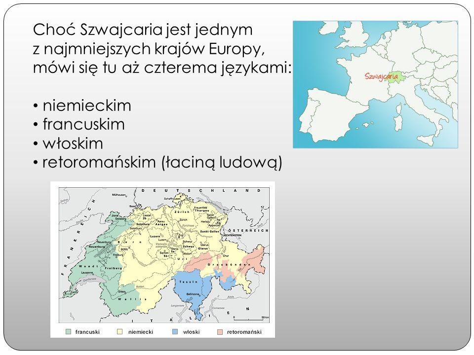 Choć Szwajcaria jest jednym z najmniejszych krajów Europy, mówi się tu aż czterema językami: niemieckim francuskim włoskim retoromańskim (łaciną ludow