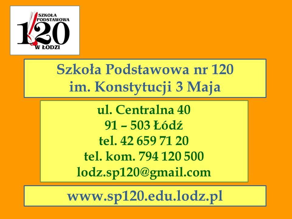 ul. Centralna 40 91 – 503 Łódź tel. 42 659 71 20 tel. kom. 794 120 500 lodz.sp120@gmail.com Szkoła Podstawowa nr 120 im. Konstytucji 3 Maja www.sp120.