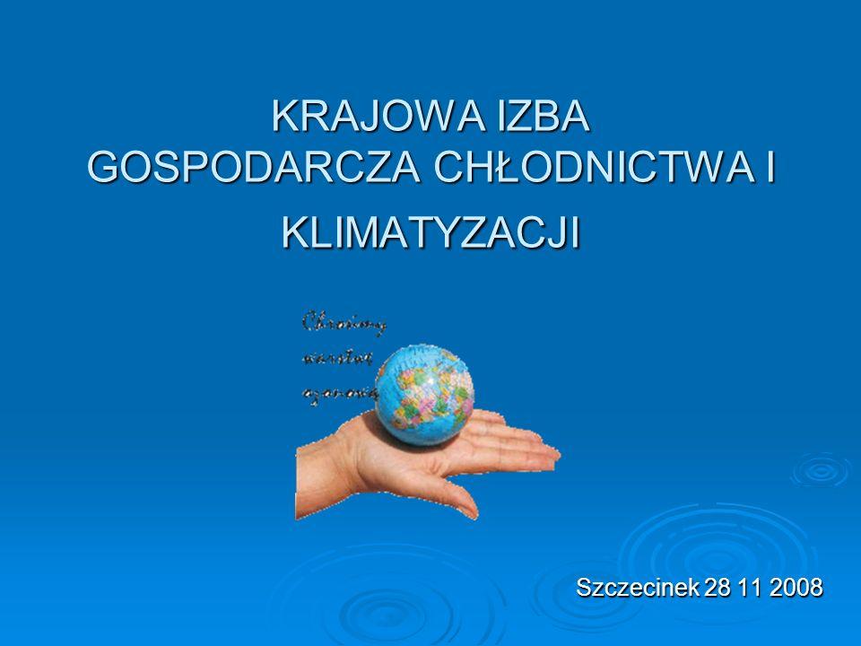 KRAJOWA IZBA GOSPODARCZA CHŁODNICTWA I KLIMATYZACJI Szczecinek 28 11 2008