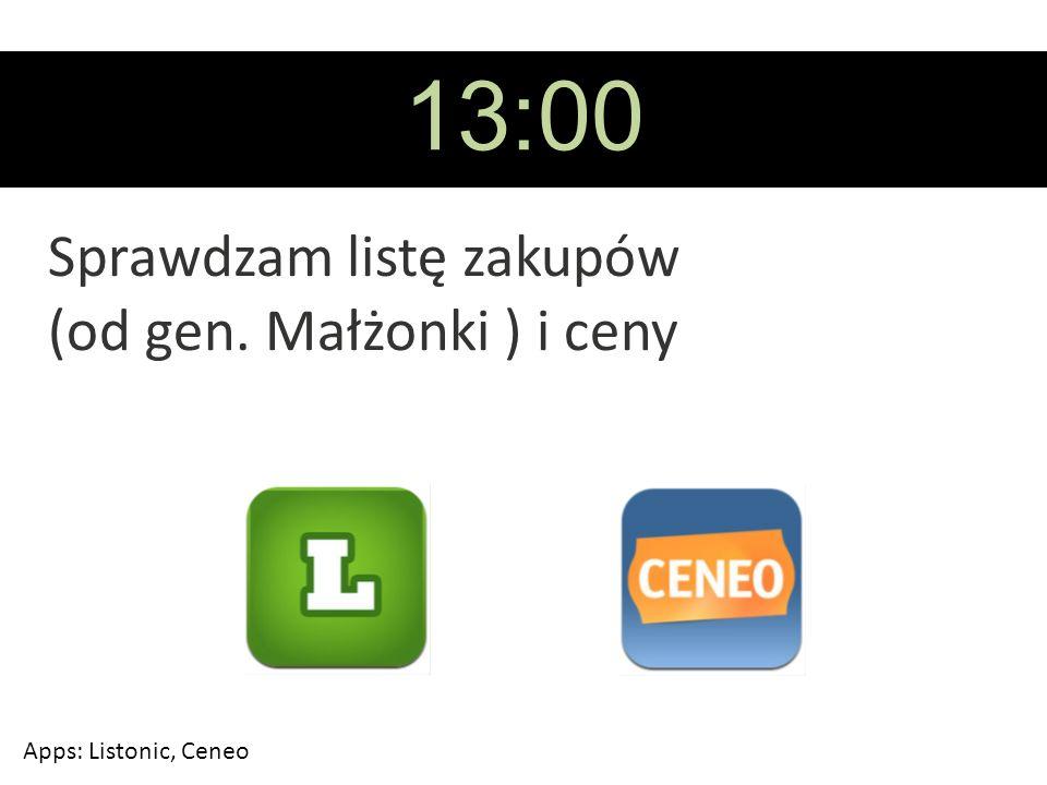 13:00 Sprawdzam listę zakupów (od gen. Małżonki ) i ceny Apps: Listonic, Ceneo