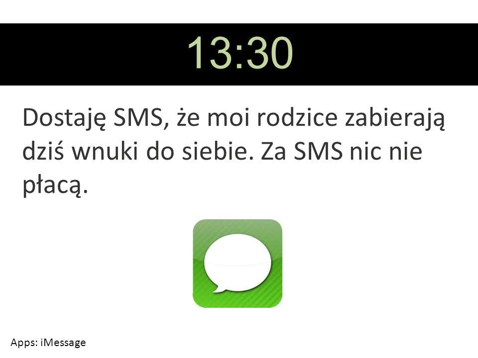 13:30 Dostaję SMS, że moi rodzice zabierają dziś wnuki do siebie. Za SMS nic nie płacą. Apps: iMessage