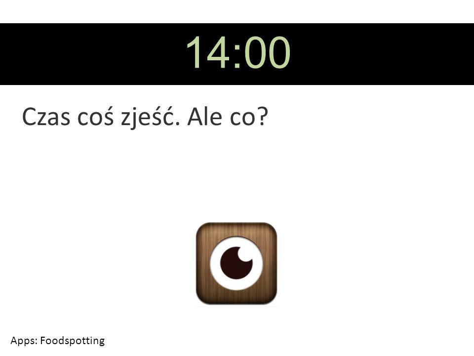 14:00 Czas coś zjeść. Ale co? Apps: Foodspotting