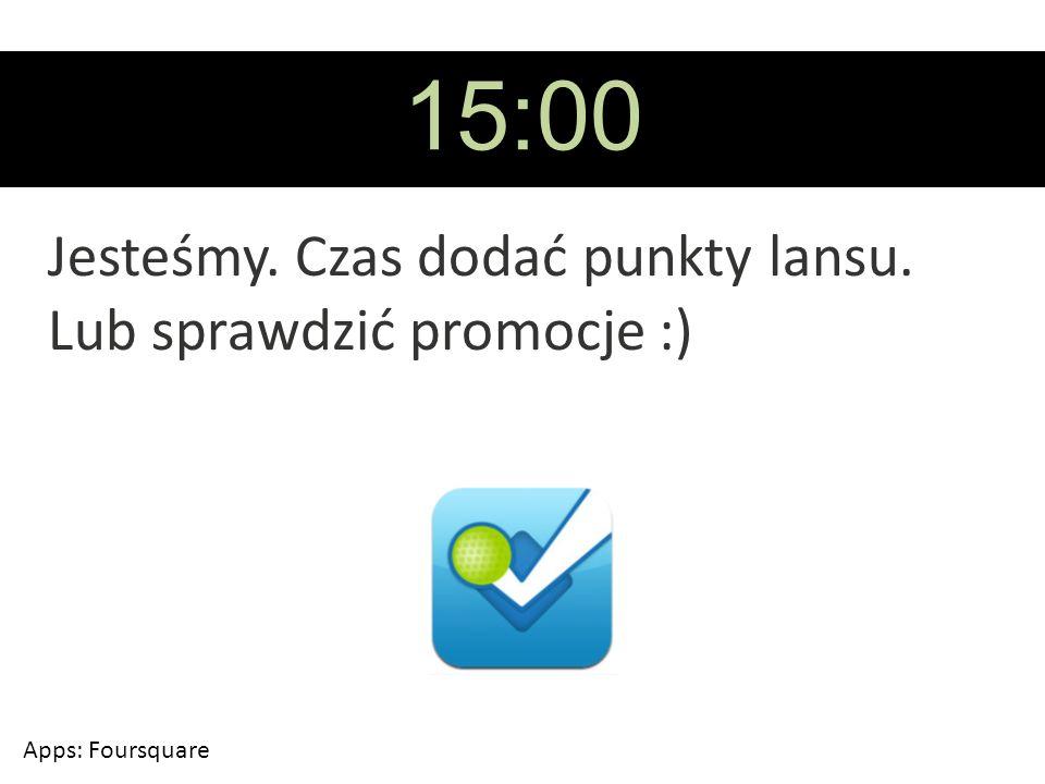 15:00 Jesteśmy. Czas dodać punkty lansu. Lub sprawdzić promocje :) Apps: Foursquare