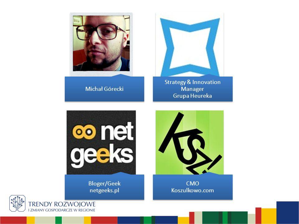 Michał Górecki Strategy & Innovation Manager Grupa Heureka Bloger/Geek netgeeks.pl CMO Koszulkowo.com