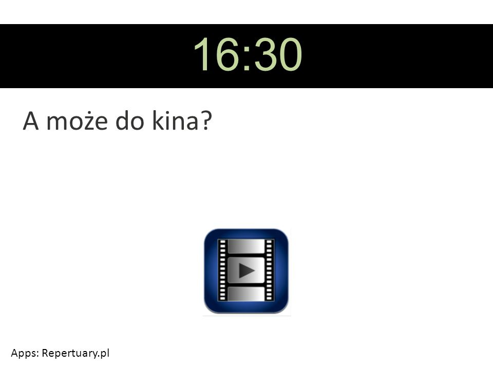16:30 A może do kina Apps: Repertuary.pl