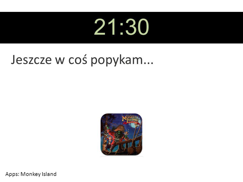 21:30 Jeszcze w coś popykam... Apps: Monkey Island