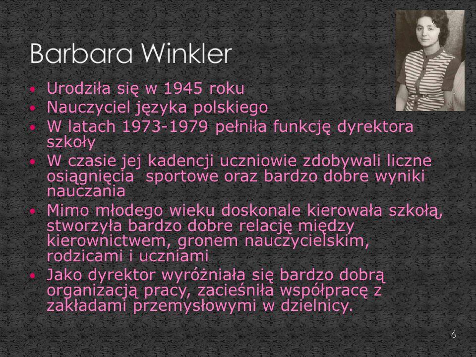 Urodziła się w 1945 roku Nauczyciel języka polskiego W latach 1973-1979 pełniła funkcję dyrektora szkoły W czasie jej kadencji uczniowie zdobywali liczne osiągnięcia sportowe oraz bardzo dobre wyniki nauczania Mimo młodego wieku doskonale kierowała szkołą, stworzyła bardzo dobre relację między kierownictwem, gronem nauczycielskim, rodzicami i uczniami Jako dyrektor wyróżniała się bardzo dobrą organizacją pracy, zacieśniła współpracę z zakładami przemysłowymi w dzielnicy.