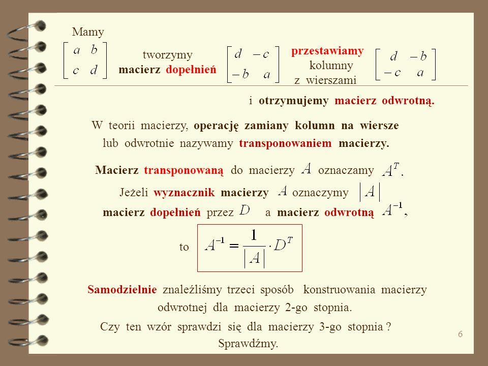 5 Zastosowane przekształcenia wyraźmy za pomocą terminów związanych z pojęciem macierzy, czyli wykorzystajmy pojęcia : wiersz, być może, potrzebne będ