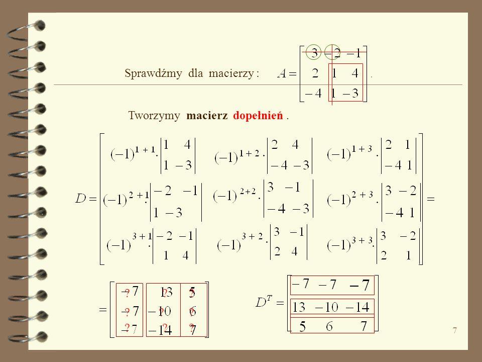 6 W teorii macierzy, operację zamiany kolumn na wiersze Macierz transponowaną do macierzy oznaczamy Jeżeli wyznacznik macierzy oznaczymy macierz dopeł