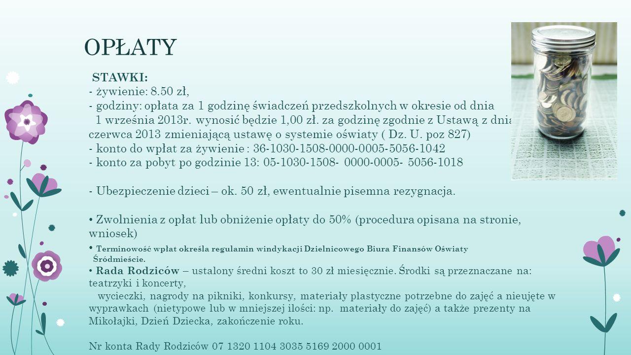 OPŁATY STAWKI: - żywienie: 8.50 zł, - godziny: opłata za 1 godzinę świadczeń przedszkolnych w okresie od dnia 1 września 2013r. wynosić będzie 1,00 zł