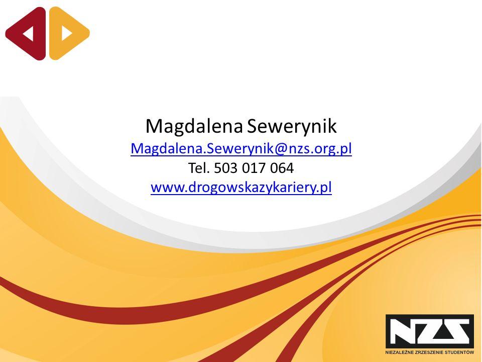 Magdalena Sewerynik Magdalena.Sewerynik@nzs.org.pl Tel. 503 017 064 www.drogowskazykariery.pl
