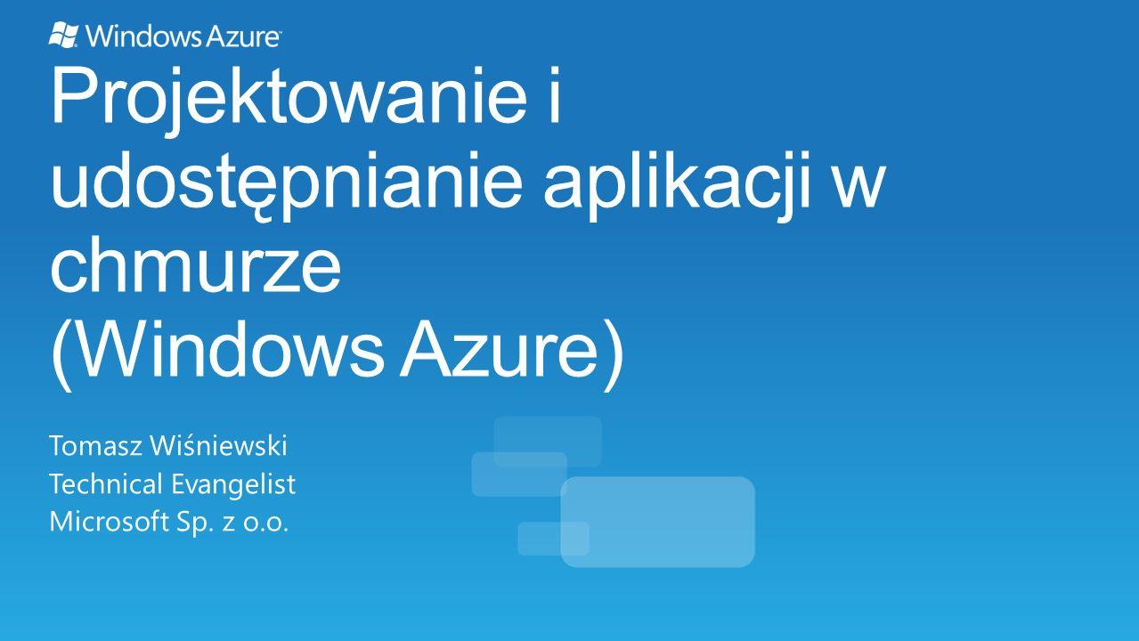 Projektowanie i udostępnianie aplikacji w chmurze (Windows Azure) Tomasz Wiśniewski Technical Evangelist Microsoft Sp. z o.o.