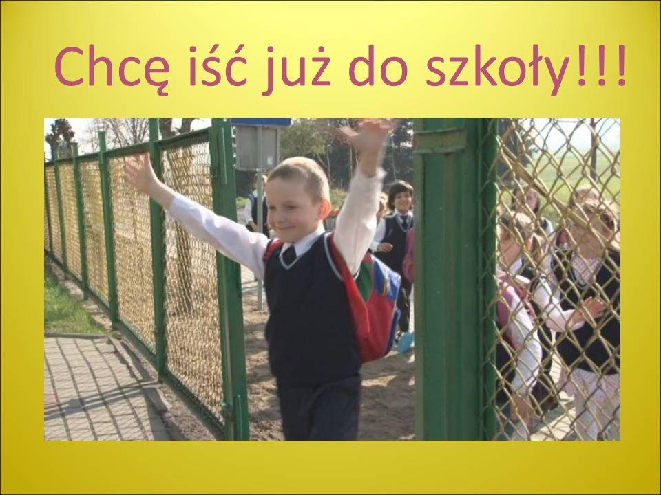 Chcę iść już do szkoły!!!