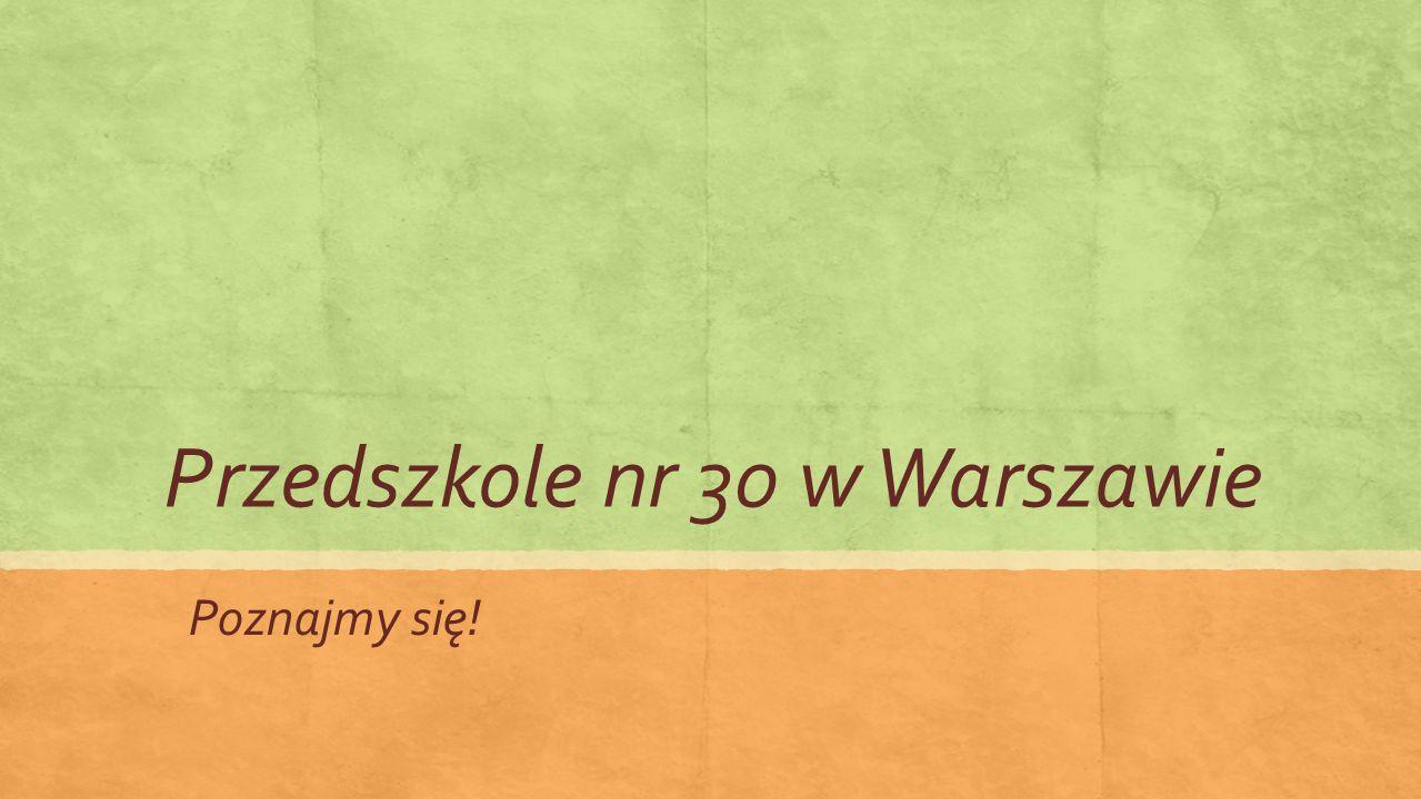 Przedszkole nr 30 w Warszawie Poznajmy się!