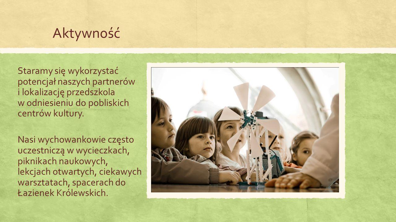 Aktywność Staramy się wykorzystać potencjał naszych partnerów i lokalizację przedszkola w odniesieniu do pobliskich centrów kultury.