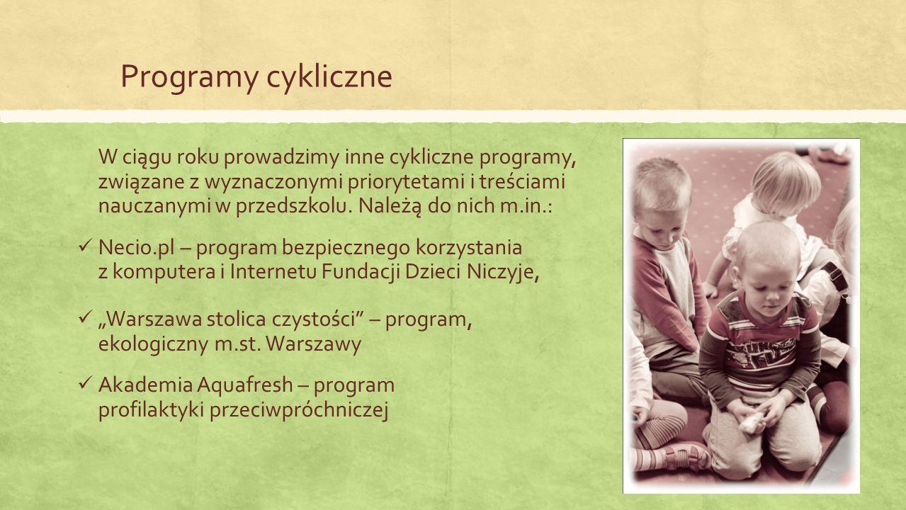 Programy cykliczne W ciągu roku prowadzimy inne cykliczne programy, związane z wyznaczonymi priorytetami i treściami nauczanymi w przedszkolu.