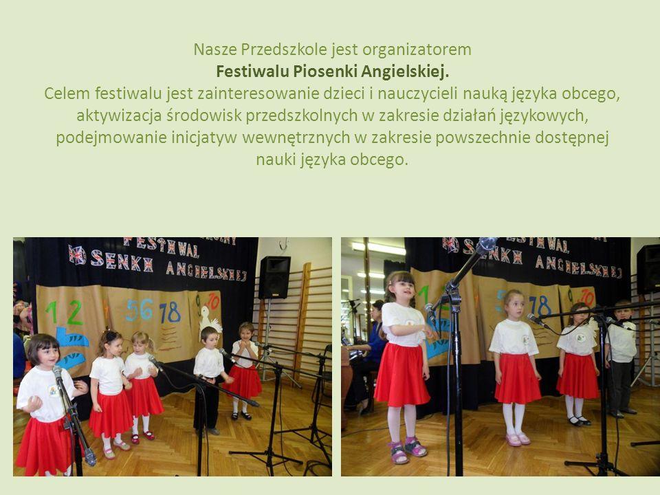 Nasze Przedszkole jest organizatorem Festiwalu Piosenki Angielskiej. Celem festiwalu jest zainteresowanie dzieci i nauczycieli nauką języka obcego, ak