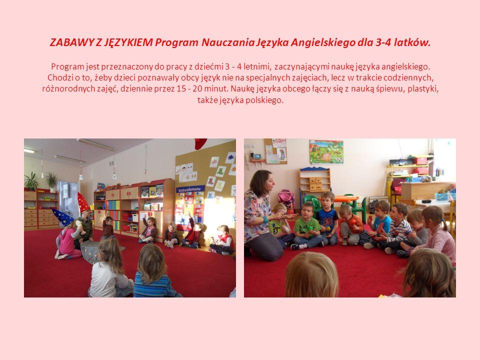 ZABAWY Z JĘZYKIEM Program Nauczania Języka Angielskiego dla 3-4 latków. Program jest przeznaczony do pracy z dziećmi 3 - 4 letnimi, zaczynającymi nauk